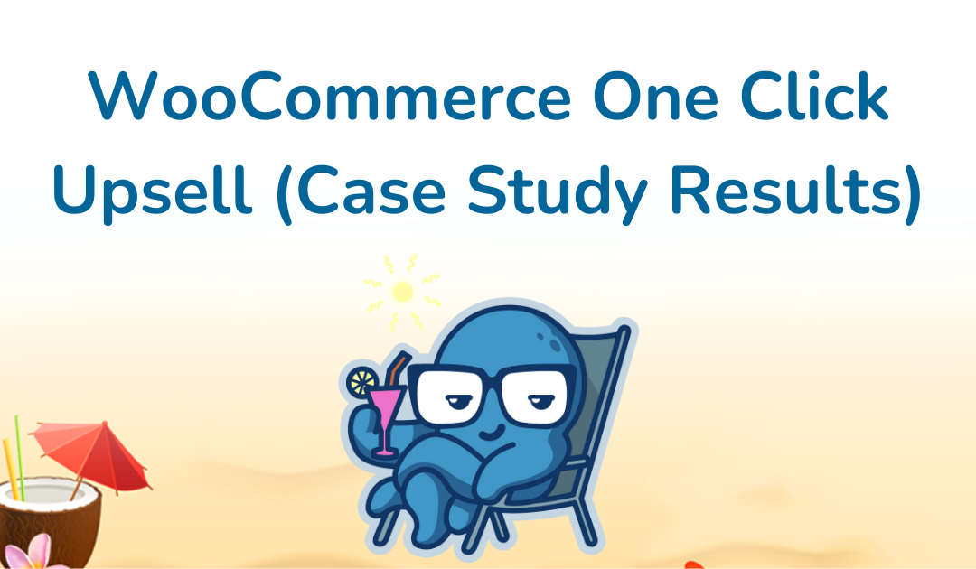 WooCommerce One Click Upsell (Case Study Results)